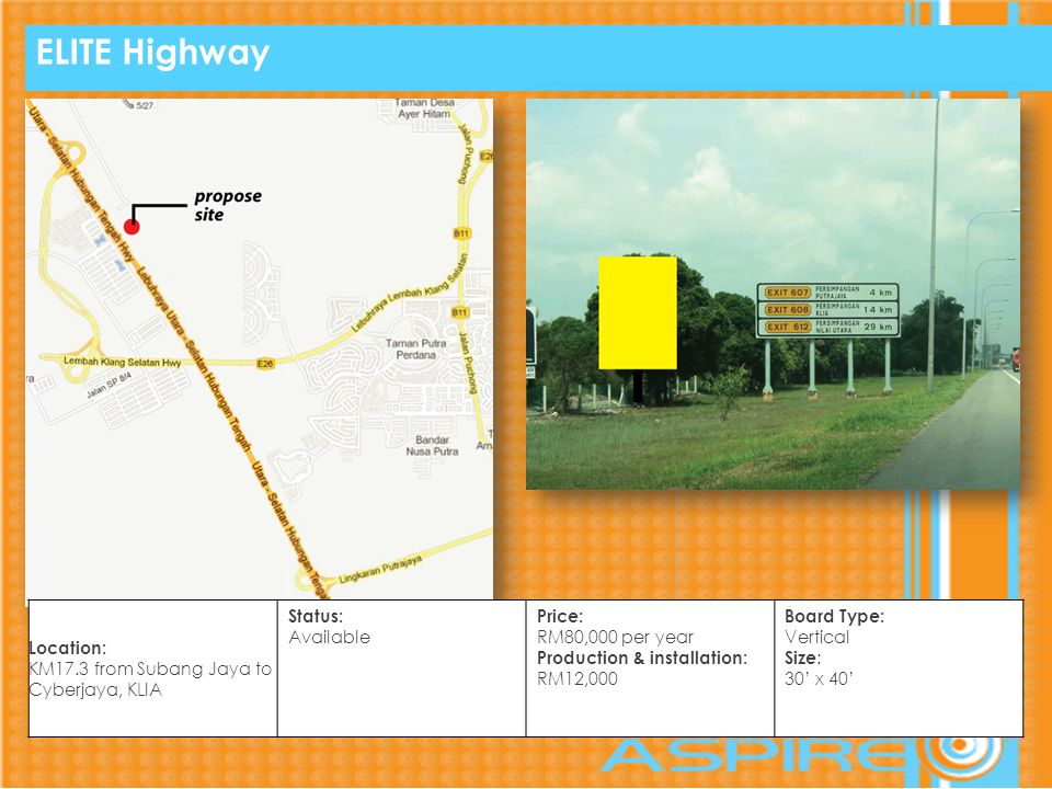 ELITE Highway Location: KM17.3 from Subang Jaya to Cyberjaya, KLIA Status: Available Price: RM80,000 per year Production & installation: RM12,000 Board Type: Vertical Size : 30 x 40