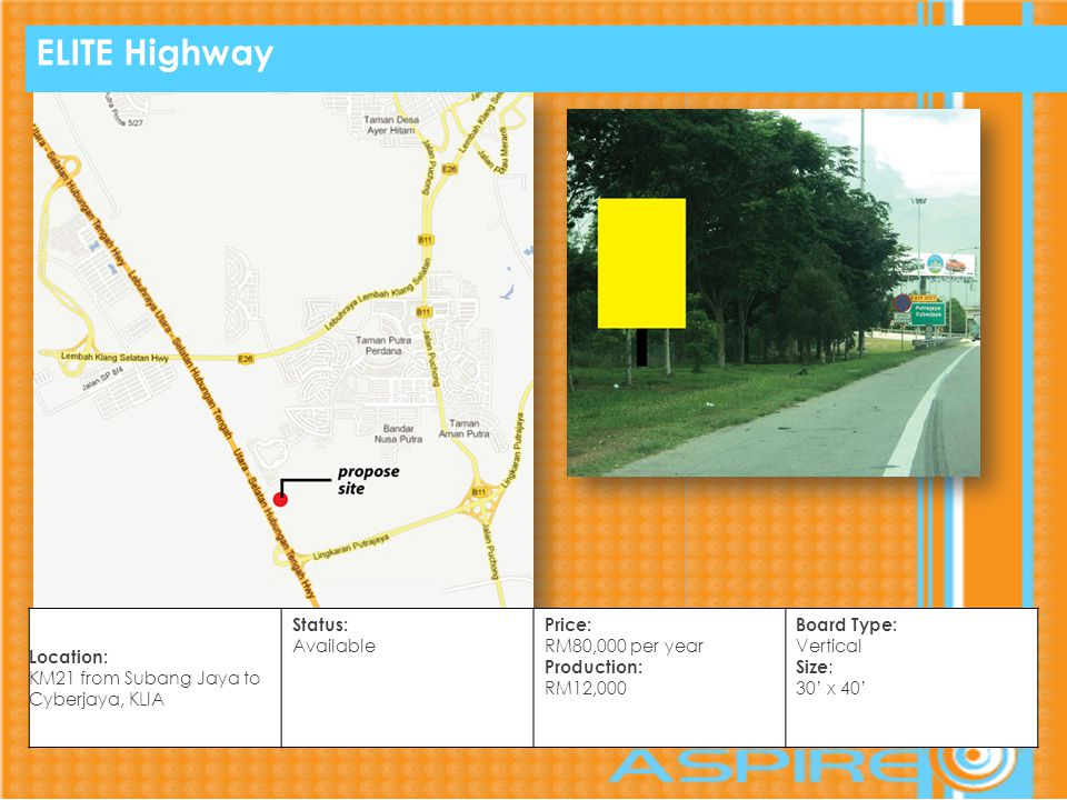 ELITE Highway Location: KM21 from Subang Jaya to Cyberjaya, KLIA Status: Available Price: RM80,000 per year Production: RM12,000 Board Type: Vertical Size : 30 x 40