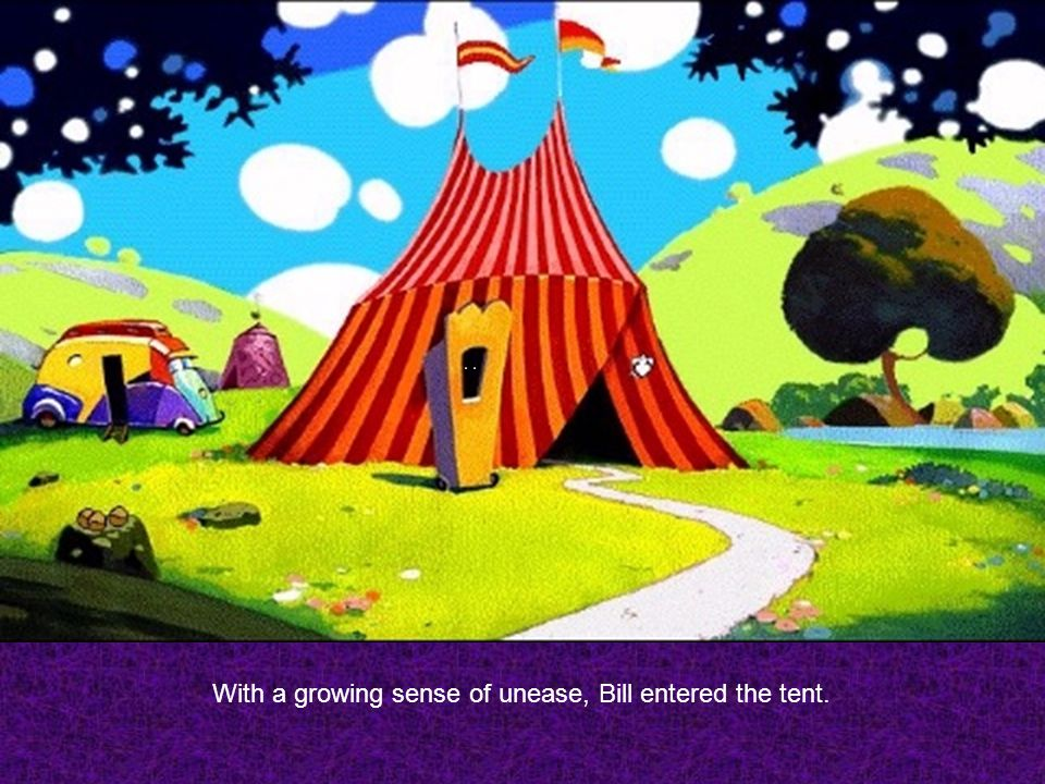 With a growing sense of unease, Bill entered the tent.