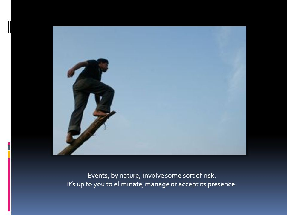 Events, by nature, involve some sort of risk.