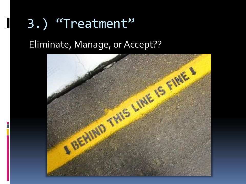 3.) Treatment Eliminate, Manage, or Accept