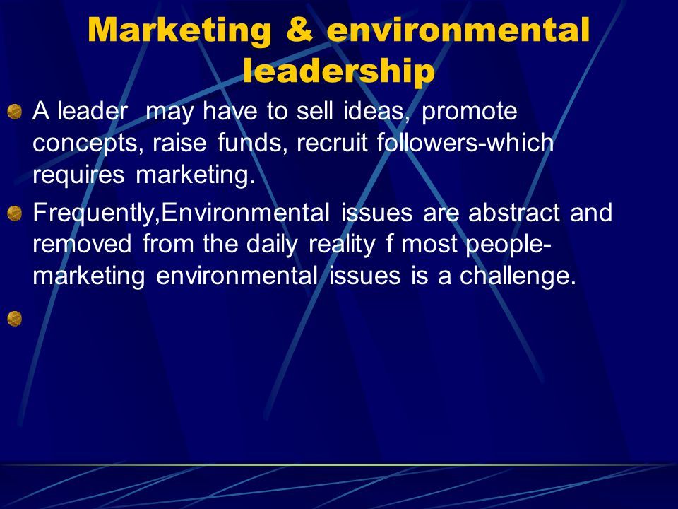 Marketing & environmental leadership A leader may have to sell ideas, promote concepts, raise funds, recruit followers-which requires marketing. Frequ