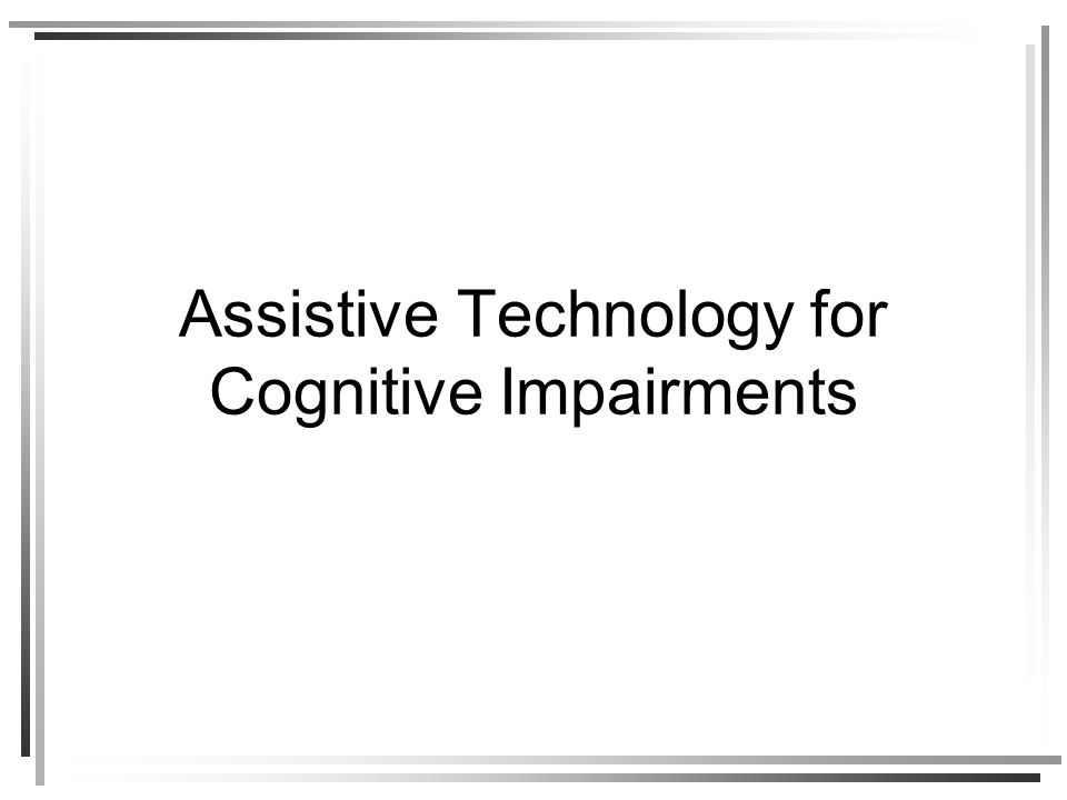 Assistive Technology for Cognitive Impairments
