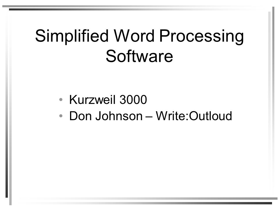 Simplified Word Processing Software Kurzweil 3000 Don Johnson – Write:Outloud