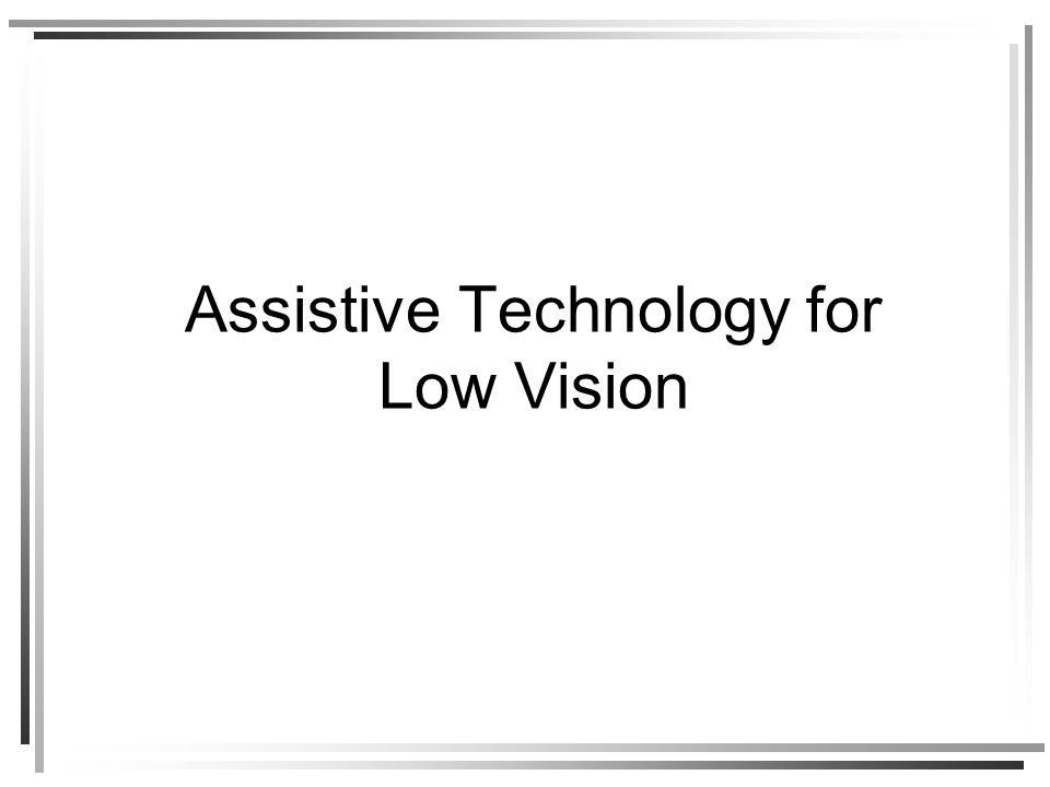 Assistive Technology for Low Vision