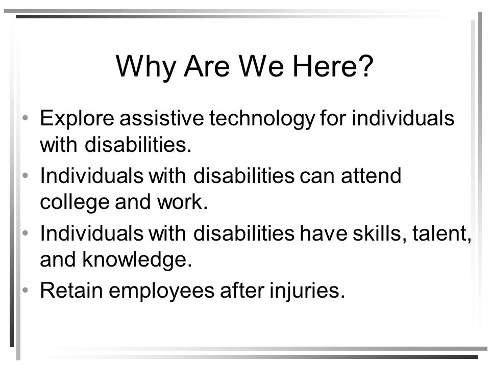 Why Are We Here. Explore assistive technology for individuals with disabilities.