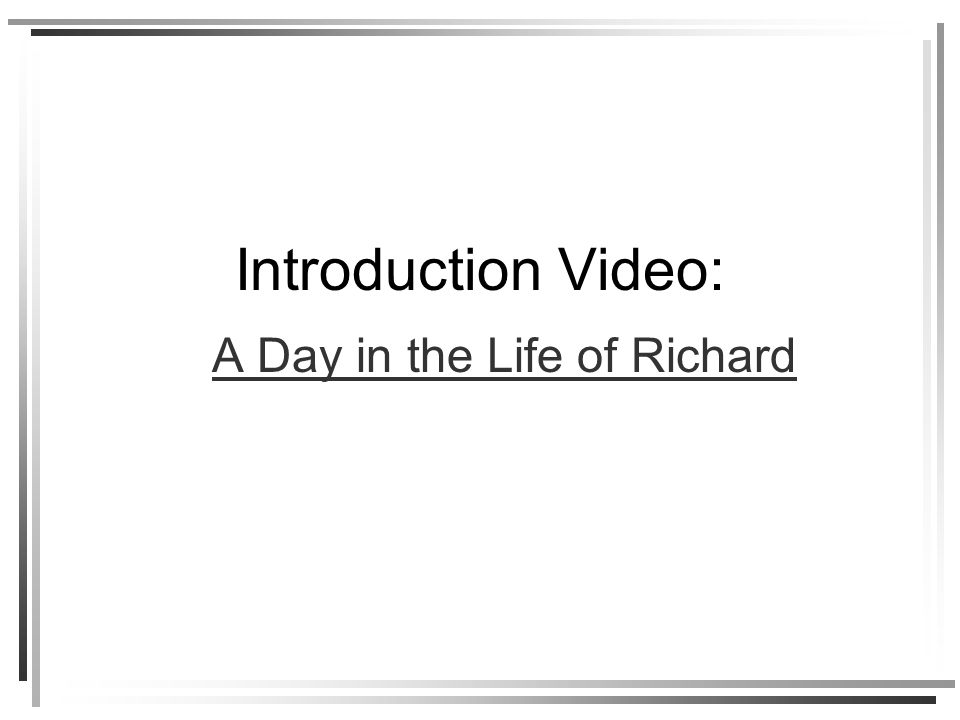 Introduction Video: A Day in the Life of Richard