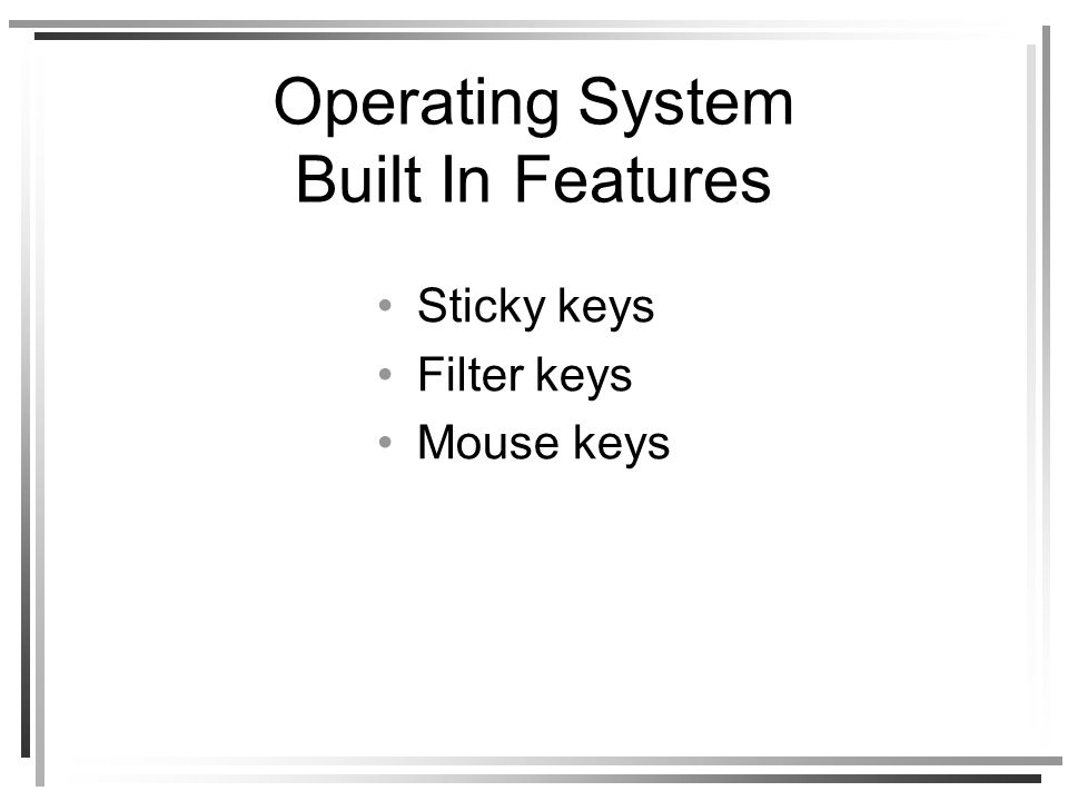 Operating System Built In Features Sticky keys Filter keys Mouse keys