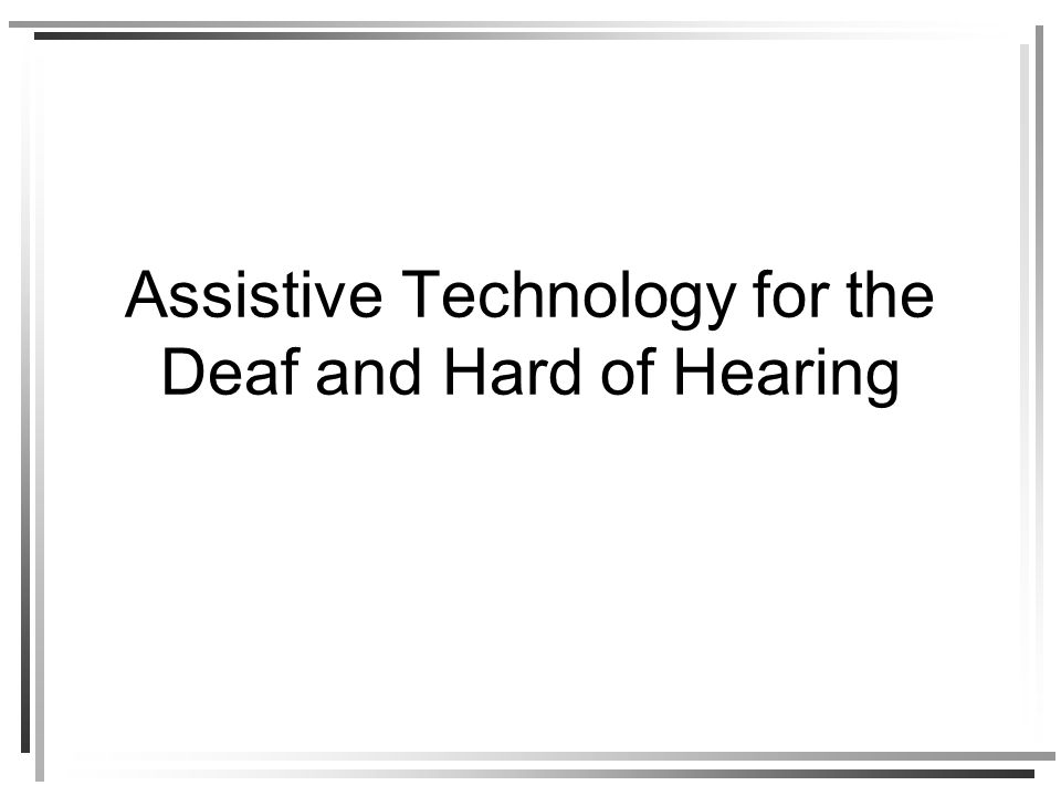 Assistive Technology for the Deaf and Hard of Hearing