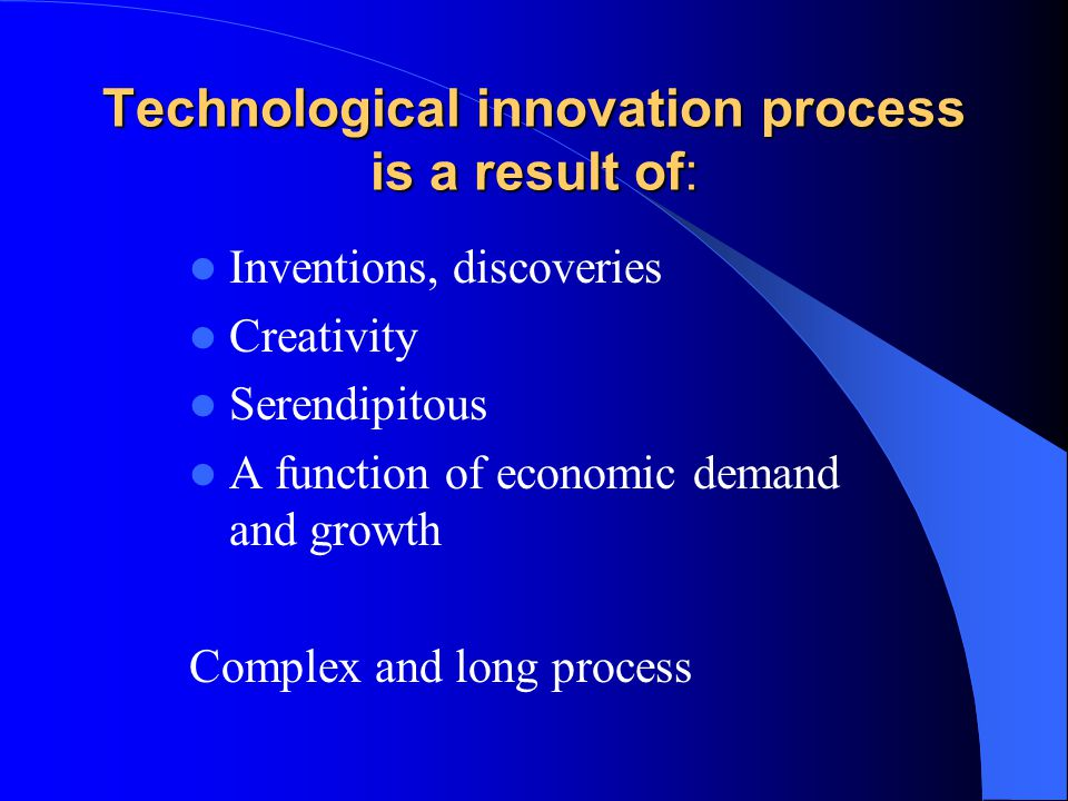 Technological innovation process is a result of: Inventions, discoveries Creativity Serendipitous A function of economic demand and growth Complex and
