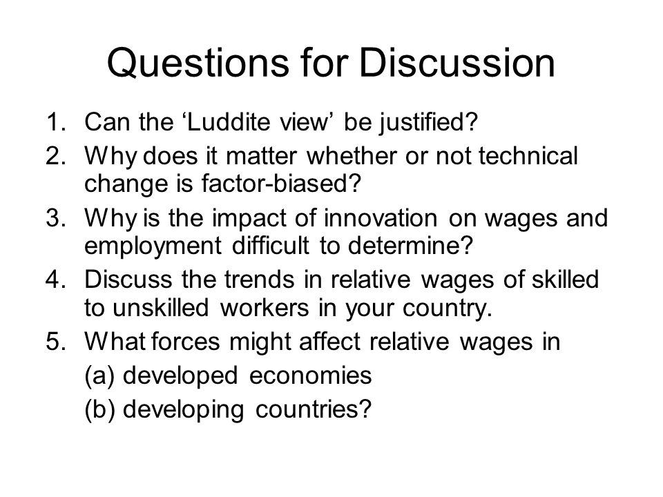 Questions for Discussion 1.Can the Luddite view be justified.