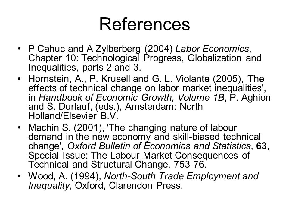 References P Cahuc and A Zylberberg (2004) Labor Economics, Chapter 10: Technological Progress, Globalization and Inequalities, parts 2 and 3.