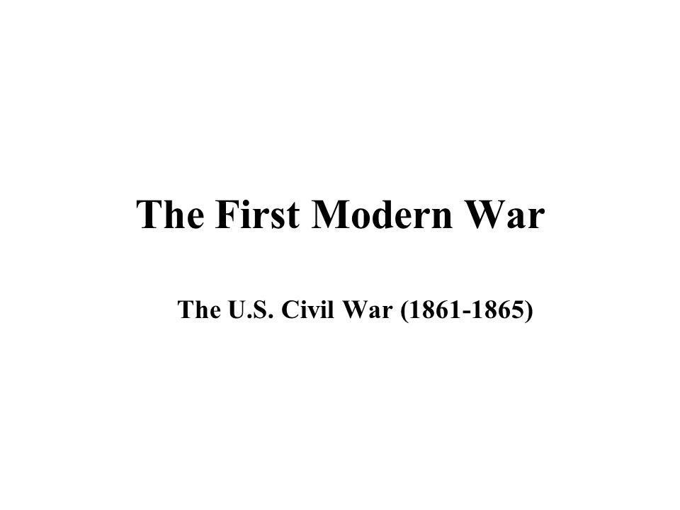 The First Modern War The U.S. Civil War (1861-1865)