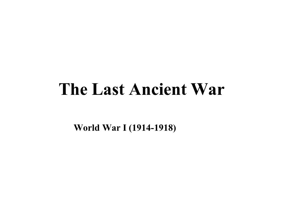 The Last Ancient War World War I (1914-1918)