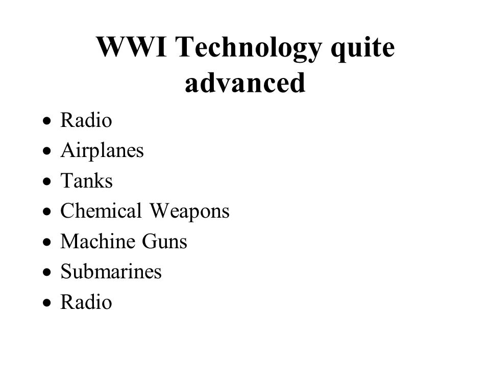 WWI Technology quite advanced Radio Airplanes Tanks Chemical Weapons Machine Guns Submarines Radio