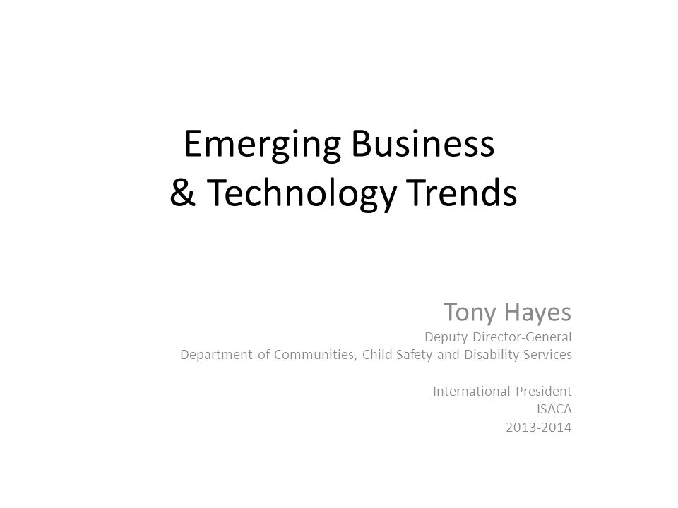 Emerging Business & Technology Trends Tony Hayes Deputy Director-General Department of Communities, Child Safety and Disability Services International