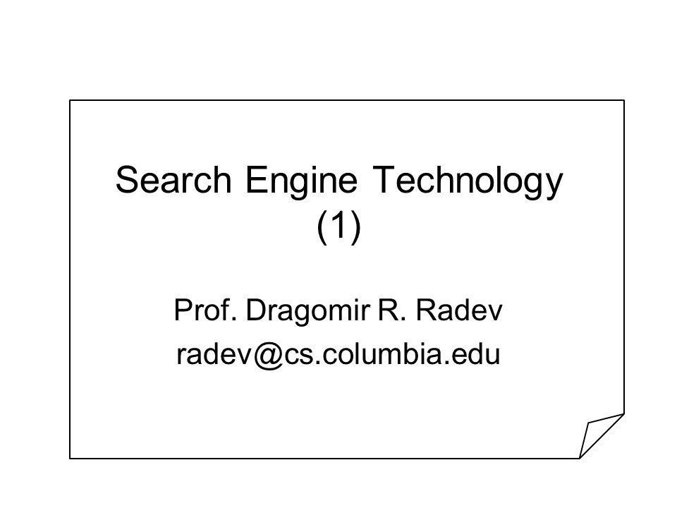 Search Engine Technology (1) Prof. Dragomir R. Radev radev@cs.columbia.edu