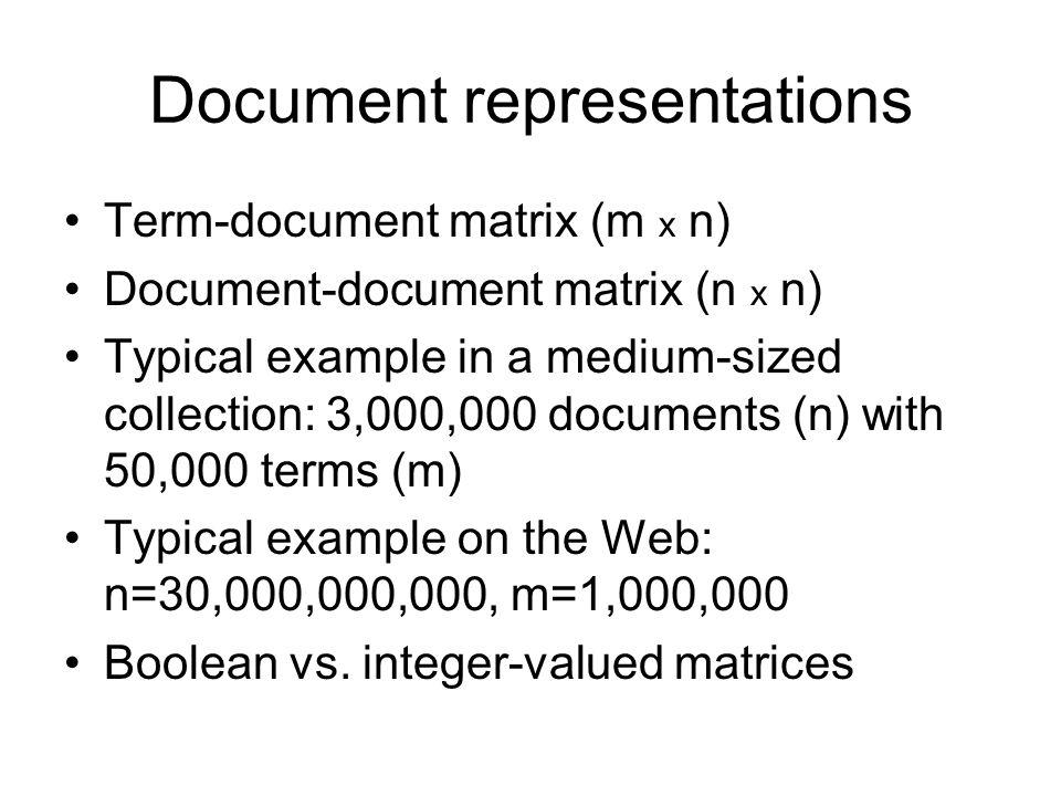 Document representations Term-document matrix (m x n) Document-document matrix (n x n) Typical example in a medium-sized collection: 3,000,000 documen