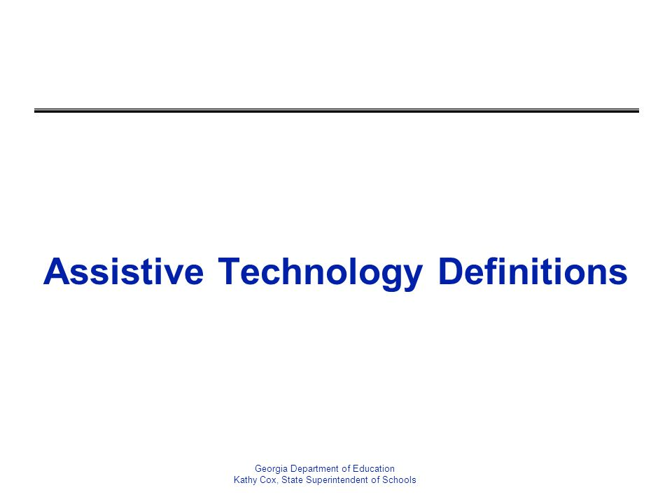 Assistive Technology Definitions Georgia Department of Education Kathy Cox, State Superintendent of Schools