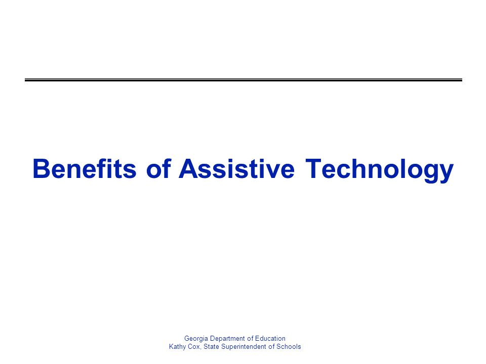 Benefits of Assistive Technology Georgia Department of Education Kathy Cox, State Superintendent of Schools
