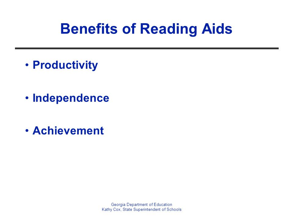 Benefits of Reading Aids Productivity Independence Achievement Georgia Department of Education Kathy Cox, State Superintendent of Schools