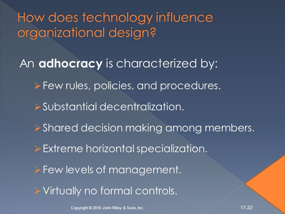 An adhocracy is characterized by: Few rules, policies, and procedures.