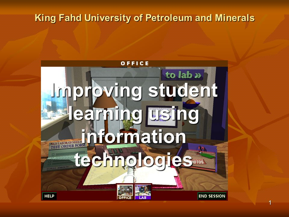 1 Improving student learning using information technologies King Fahd University of Petroleum and Minerals