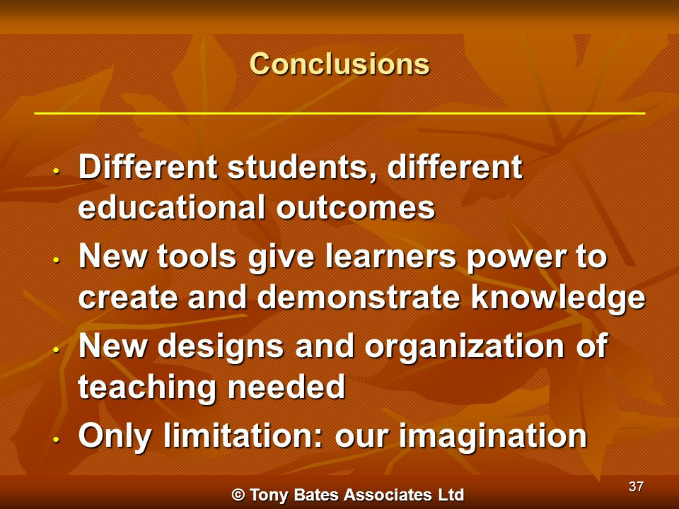 Conclusions Different students, different educational outcomes Different students, different educational outcomes New tools give learners power to cre
