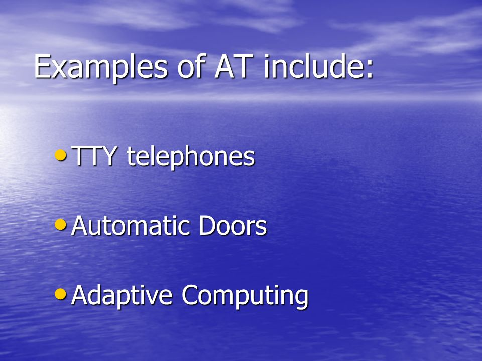 Examples of AT include: TTY telephones TTY telephones Automatic Doors Automatic Doors Adaptive Computing Adaptive Computing