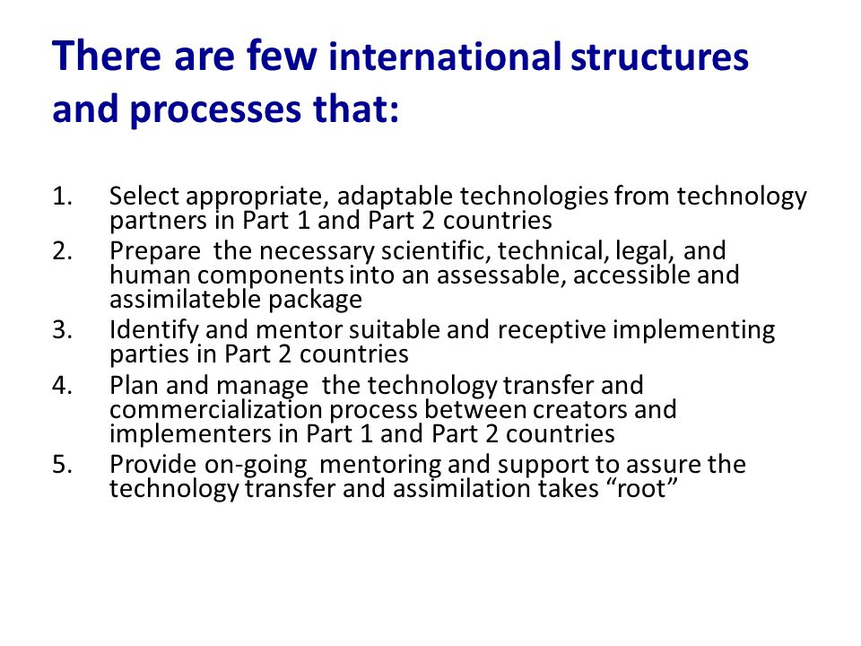 The Proposed Solution The structure and strategy proposed today are based on a partnership model that has been tested and successful for 20 years…… The Cornell University – Sathguru Partnership focused on India and SE Asia This Partnership has consistently delivered appropriate – often early stage – technologies to Part 2 private and public sector organizations and entrepreneurial enterprises for commercialization and dissemination.