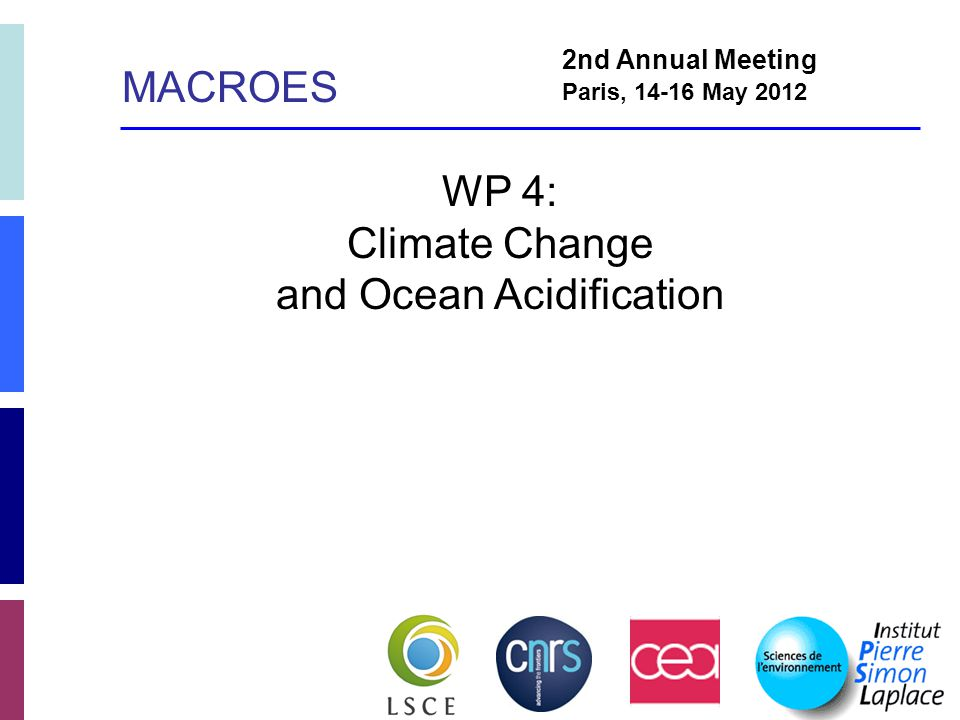WP 4: Climate Change and Ocean Acidification 2nd Annual Meeting Paris, 14-16 May 2012 MACROES