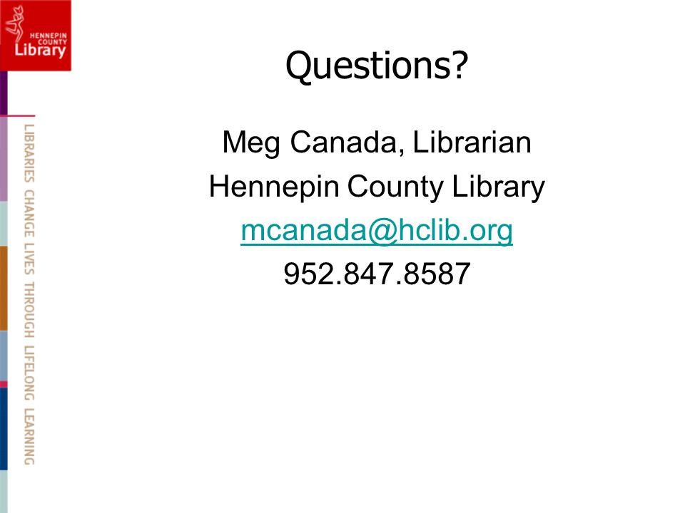 Questions? Meg Canada, Librarian Hennepin County Library mcanada@hclib.org 952.847.8587
