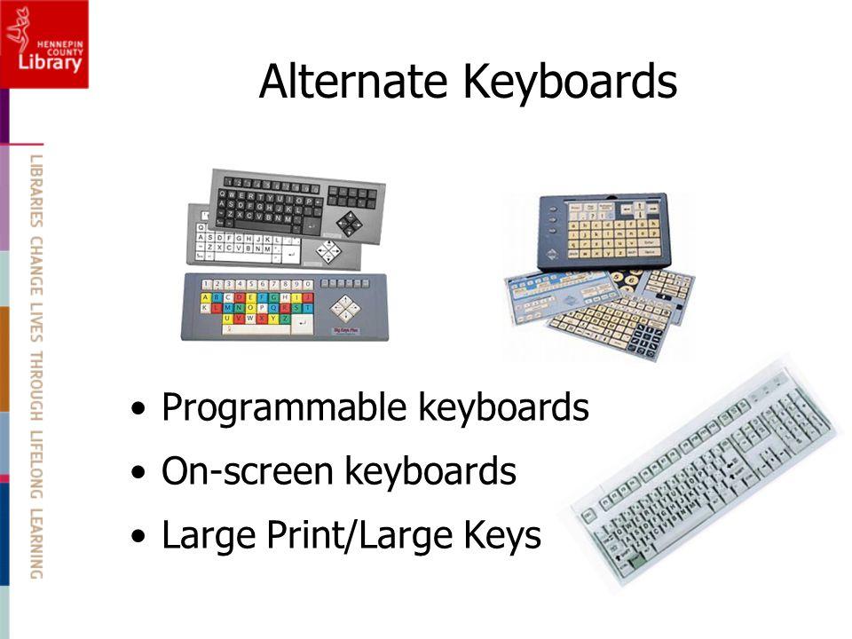 Alternate Keyboards Programmable keyboards On-screen keyboards Large Print/Large Keys