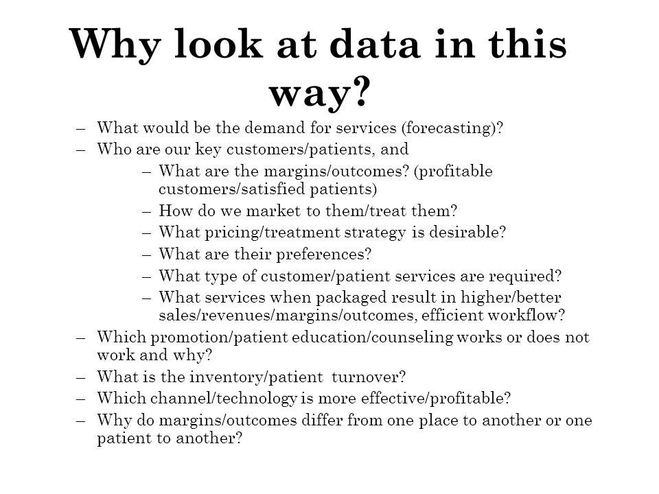Why look at data in this way.–What would be the demand for services (forecasting).