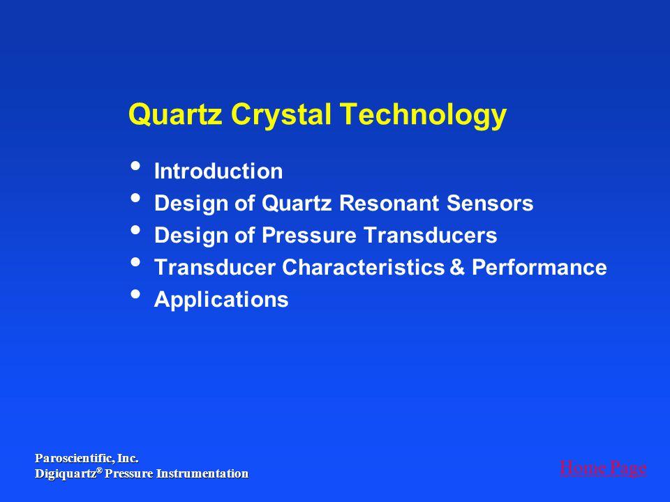 Paroscientific, Inc. Digiquartz ® Pressure Instrumentation Quartz Crystal Technology Introduction Design of Quartz Resonant Sensors Design of Pressure