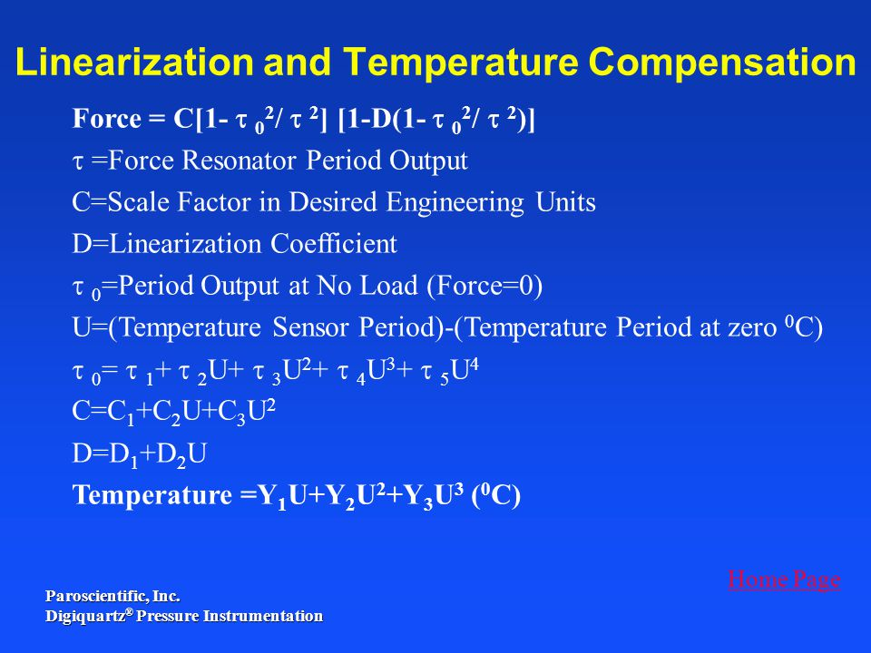 Paroscientific, Inc. Digiquartz ® Pressure Instrumentation Force = C[1- 0 2 / 2 ] [1-D(1- 0 2 / 2 )] =Force Resonator Period Output C=Scale Factor in