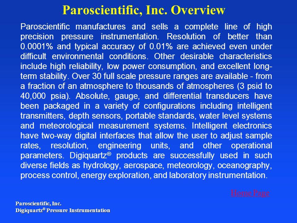 Paroscientific, Inc. Digiquartz ® Pressure Instrumentation Paroscientific manufactures and sells a complete line of high precision pressure instrument