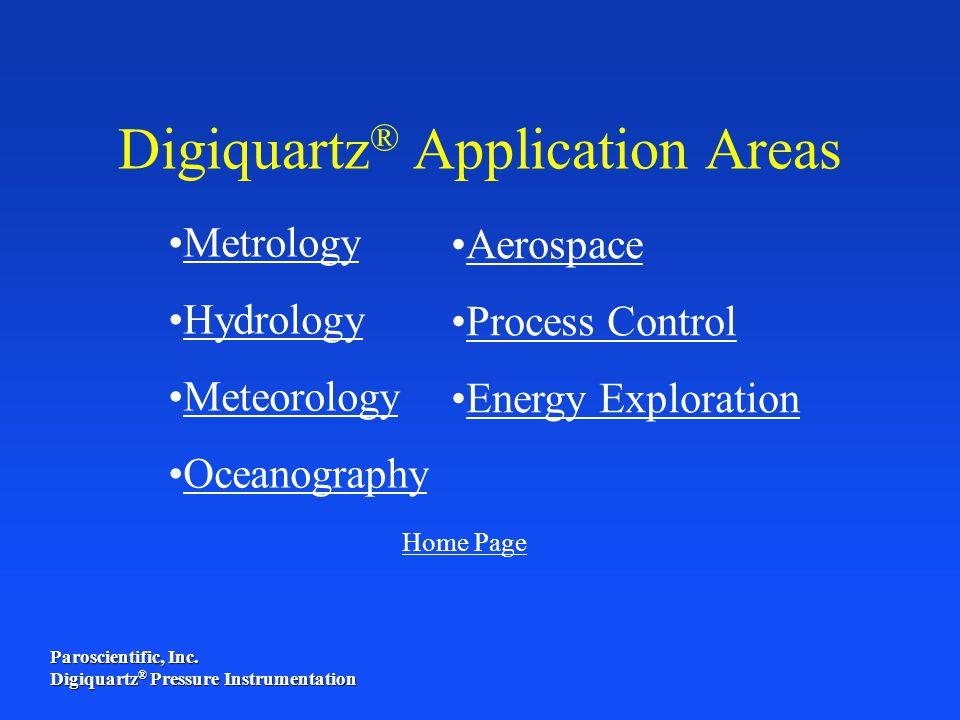 Paroscientific, Inc. Digiquartz ® Pressure Instrumentation Metrology Hydrology Meteorology Oceanography Aerospace Process Control Energy Exploration D
