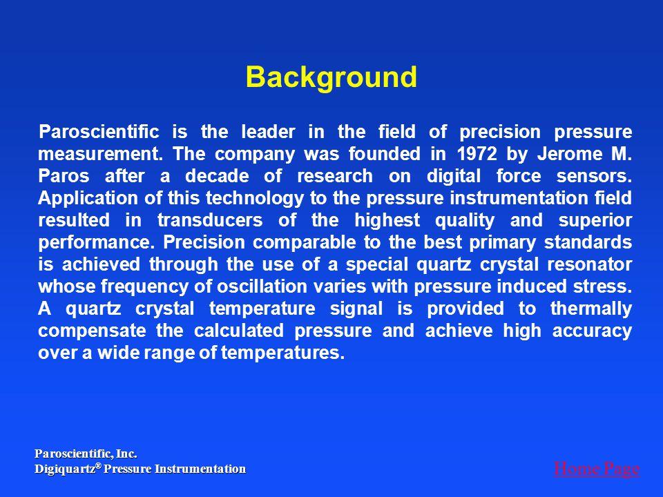 Paroscientific, Inc. Digiquartz ® Pressure Instrumentation Background Paroscientific is the leader in the field of precision pressure measurement. The