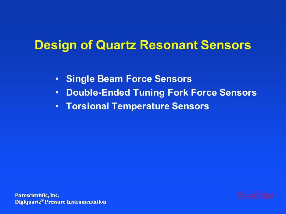 Paroscientific, Inc. Digiquartz ® Pressure Instrumentation Design of Quartz Resonant Sensors Single Beam Force Sensors Double-Ended Tuning Fork Force