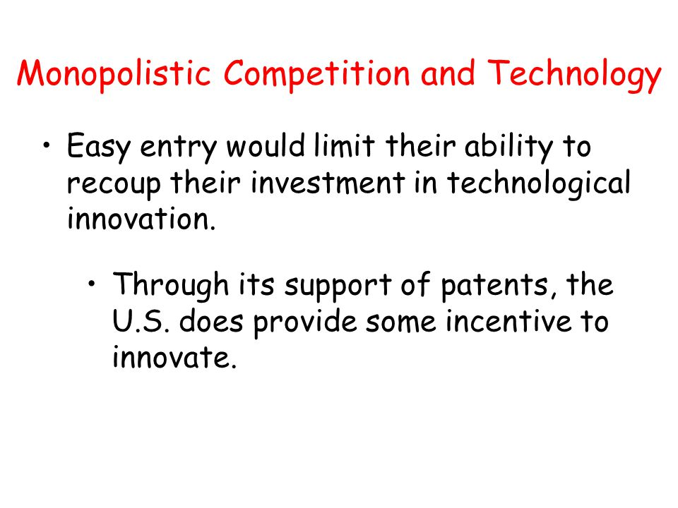 Monopolistic Competition and Technology Easy entry would limit their ability to recoup their investment in technological innovation. Through its suppo
