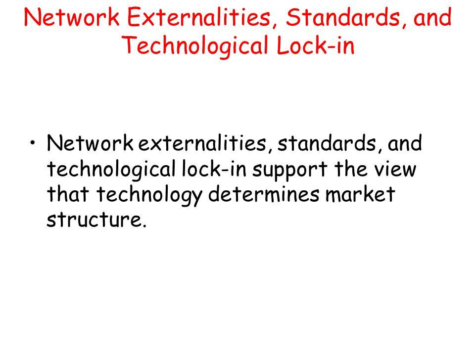 Network Externalities, Standards, and Technological Lock-in Network externalities, standards, and technological lock-in support the view that technolo