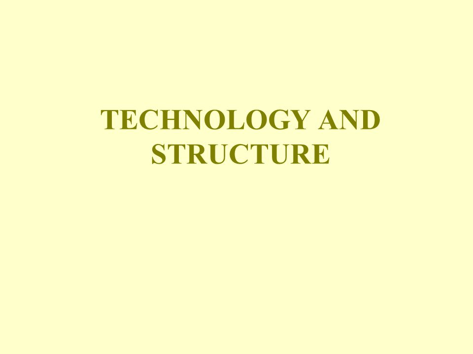 WOODWARD: TECHNOLOGICAL INFLUENCE ON ORGANIZATIONAL DESIGN 1.The more complex the technology – going from a Unit to a more Process system – the greater are the number of managerial personnel and the levels of authority 2.The more complex the technology, the larger is the number of clerical and administrative personnel 3.The span of control of first-line managers increases from Unit production systems to Mass production systems and then decreases from Mass production systems to Process production systems