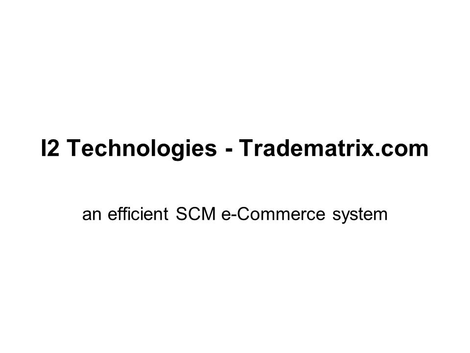 I2 Technologies - Tradematrix.com an efficient SCM e-Commerce system