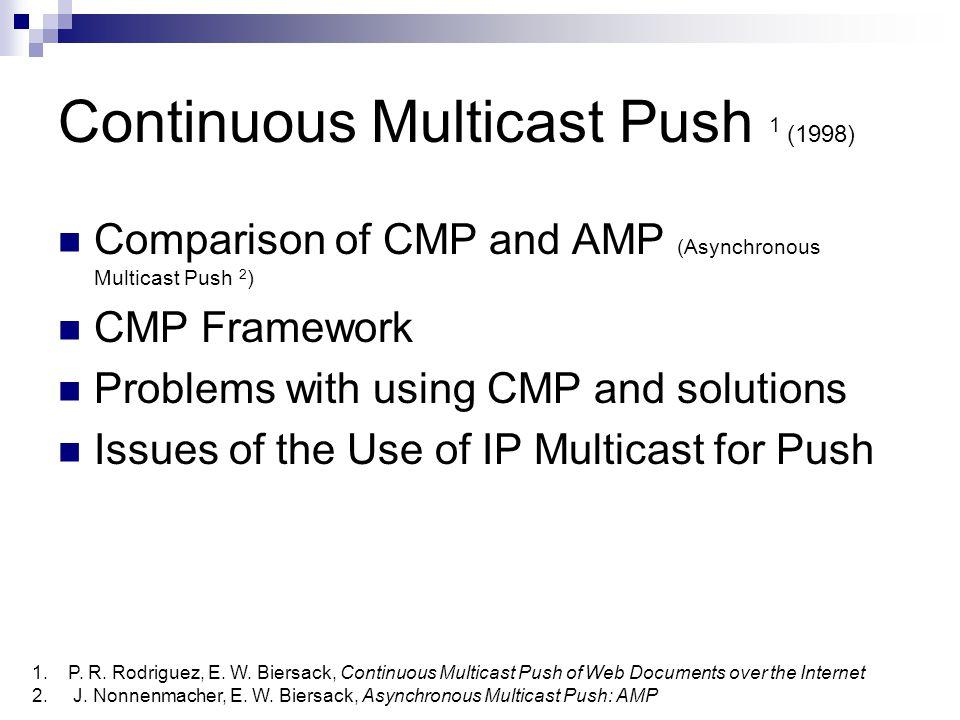 AMP & CMP: Push Categories Push Non-periodicPeriodic UnicastMulticastBroadcast Unicast MulticastBroadcast Continuous Multicast Push (CMP) Asynchronous Multicast Push (AMP) Email Lists (Individual unicast messages to multiple clients