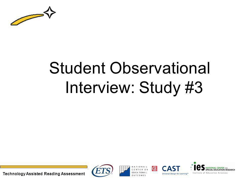 Technology Assisted Reading Assessment Student Observational Interview: Study #3