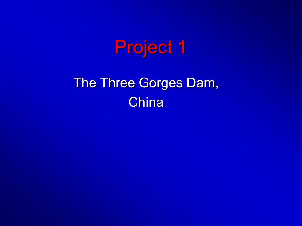 Project 1 The Three Gorges Dam, China