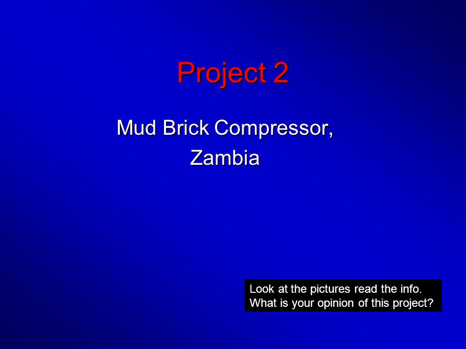 Project 2 Mud Brick Compressor, Zambia Look at the pictures read the info.