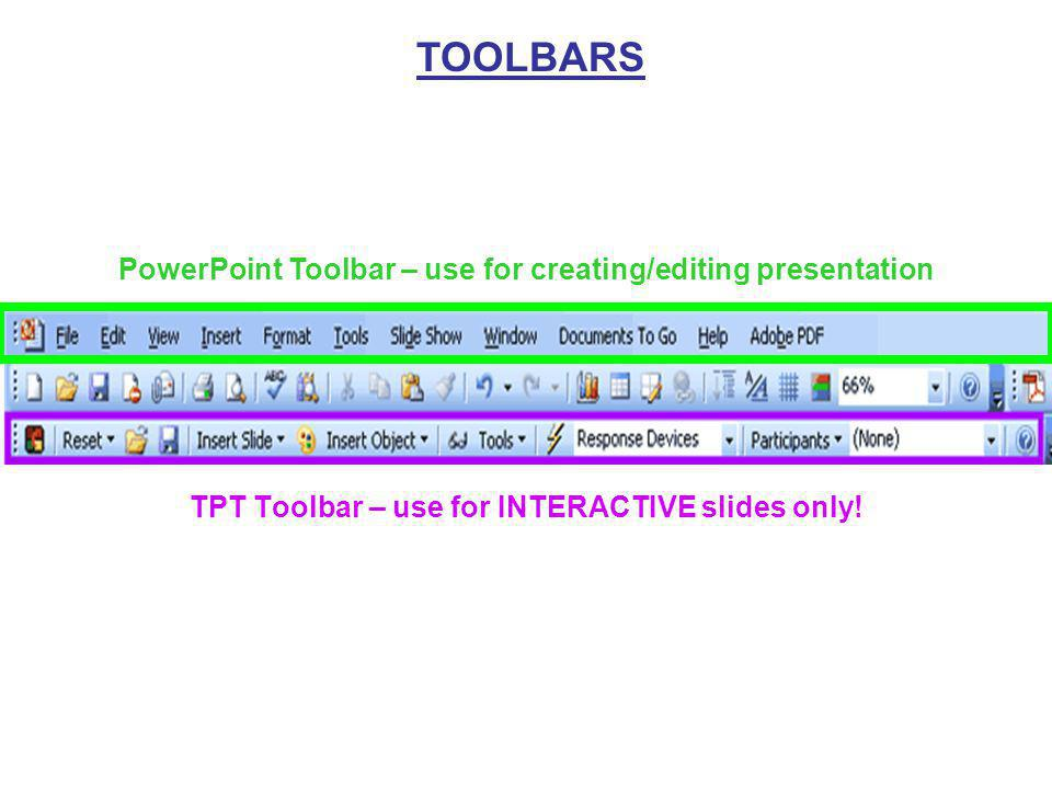 How to use TurningPoint Technology (TPT) 1.Begin/open existing presentation with TPT 2.