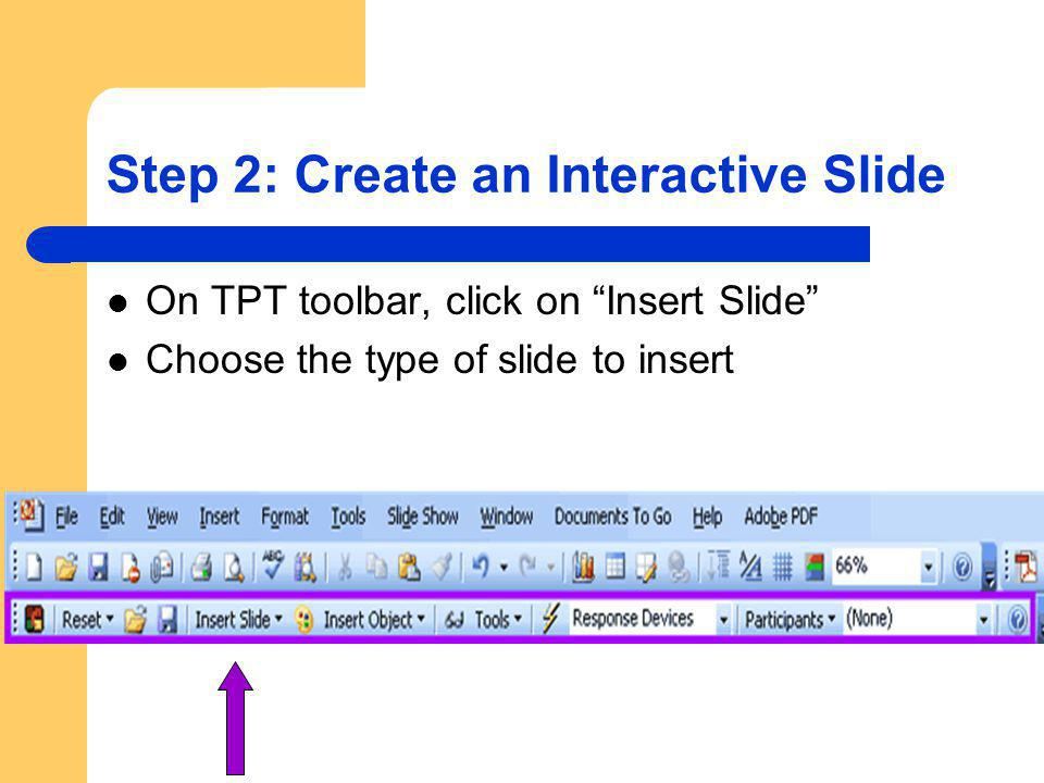 Step 2: Create an Interactive Slide On TPT toolbar, click on Insert Slide Choose the type of slide to insert